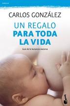 un regalo para toda la vida guia de la lactancia materna - Carlos González